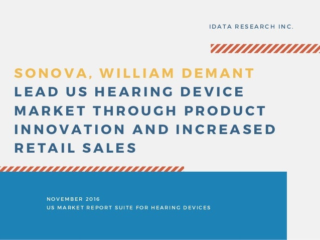SONOVA, WILLIAM DEMANT LEAD US HEARING DEVICE MARKET THROUGH PRODUCT INNOVATION AND INCREASED RETAIL SALES IDATA RESEARCH ...