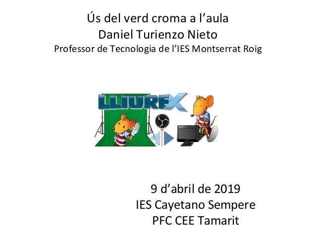 CRÈDIT DE LA PRESENTACIÓ Ús del verd croma a l'aula Daniel Turienzo Nieto Professor de Tecnologia de l'IES Montserrat Roig...