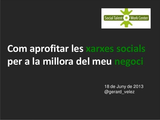 @gerard_velez#STxarxesCom aprofitar les xarxes socialsper a la millora del meu negoci18 de Juny de 2013@gerard_velez