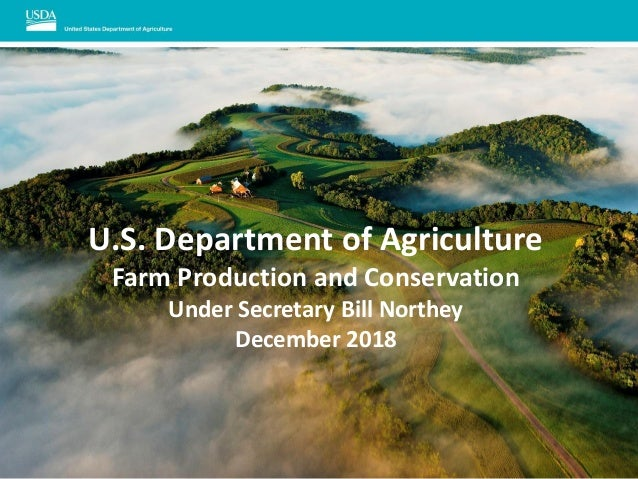 U.S. Department of Agriculture Farm Production and Conservation Under Secretary Bill Northey December 2018