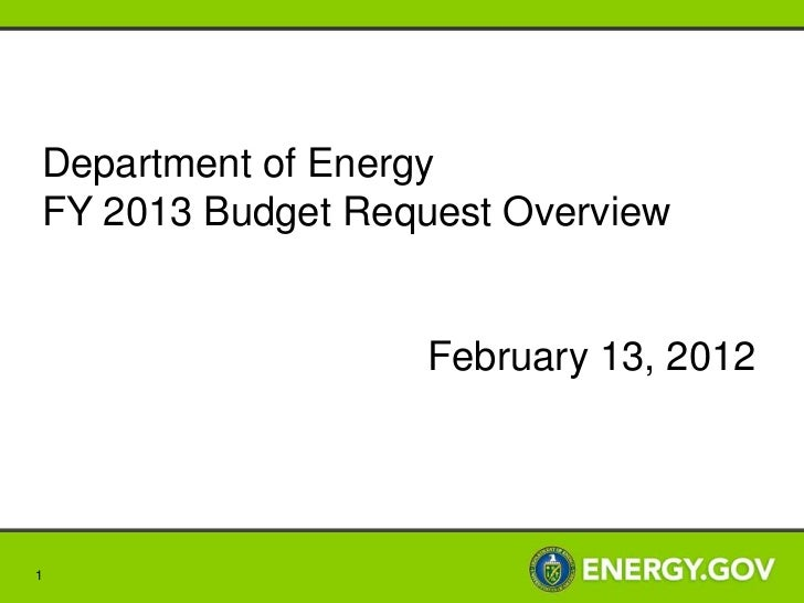 Department of EnergyFY 2013 Budget Request Overview                   February 13, 20121
