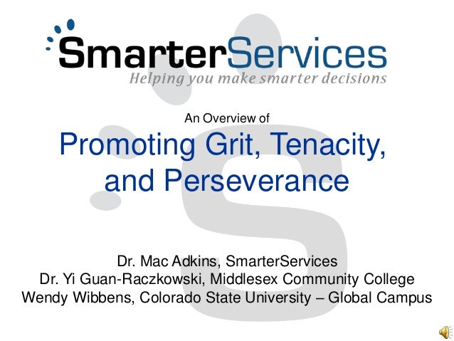 An Overview of     Promoting Grit, Tenacity,        and Perseverance            Dr. Mac Adkins, SmarterServices Dr. Yi Gua...