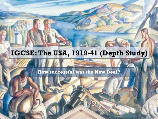 IGCSE: The USA, 1919-41 (Depth Study)  How successful was the New Deal?