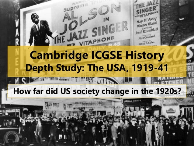 Cambridge ICGSE History Depth Study: The USA, 1919-41 How far did US society change in the 1920s?