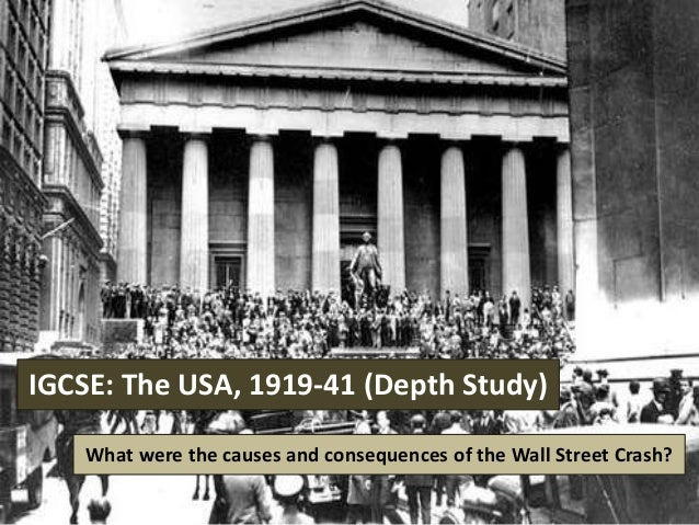 IGCSE: The USA, 1919-41 (Depth Study)  What were the causes and consequences of the Wall Street Crash?