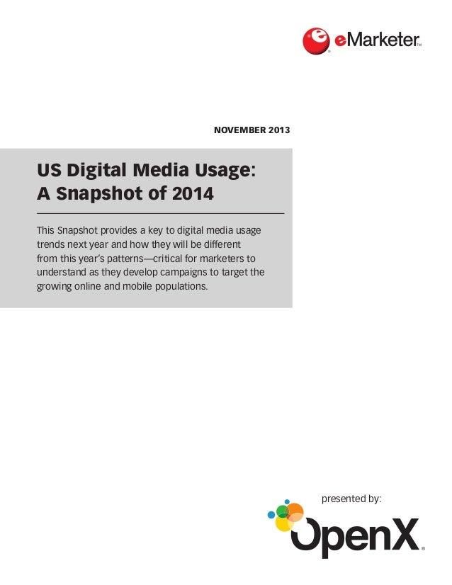 NOVEMBER 2013  US Digital Media Usage: A Snapshot of 2014 This Snapshot provides a key to digital media usage trends next ...