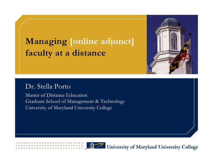 Managing [online adjunct] faculty at a distance   Dr. Stella Porto Master of Distance Education Graduate School of Managem...
