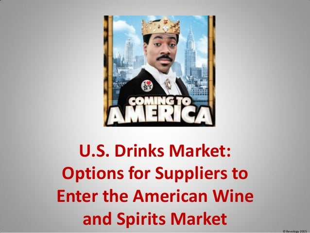 © Bevology 2015 U.S. Drinks Market: Options for Suppliers to Enter the American Wine and Spirits Market