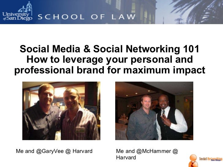 Social Media & Social Networking 101 How to leverage your personal and professional brand for maximum impact Me and @GaryV...