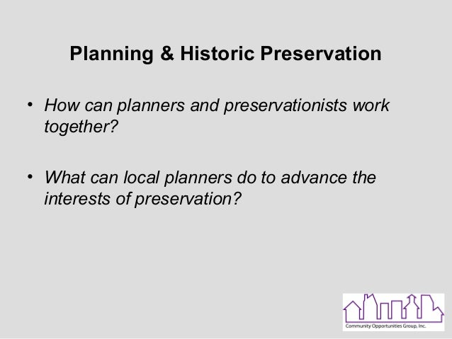 Planning & Historic Preservation• How can planners and preservationists worktogether?• What can local planners do to advan...
