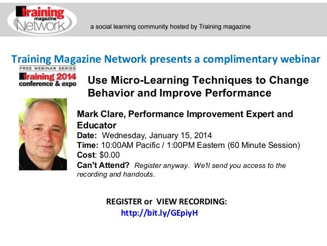 Training Magazine Network presents a complimentary webinar Use Micro-Learning Techniques to Change Behavior and Improve Pe...