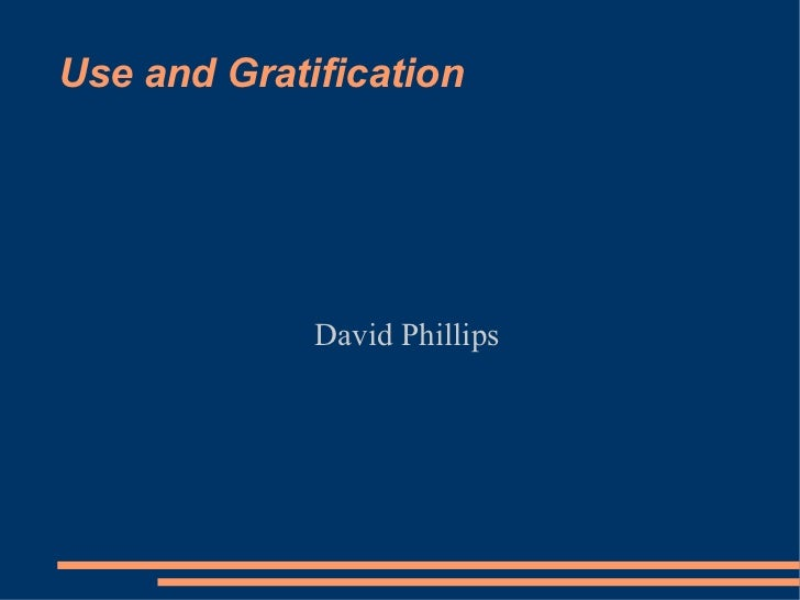 Use and Gratification David Phillips