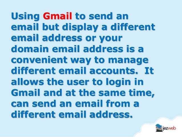 Use Gmail to send but display your domain email address Slide 3
