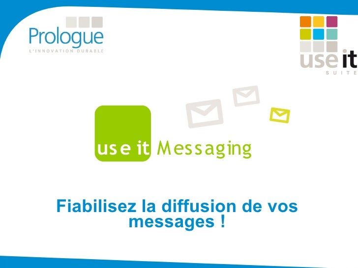us e it M essaging  Fiabilisez la diffusion de vos          messages !