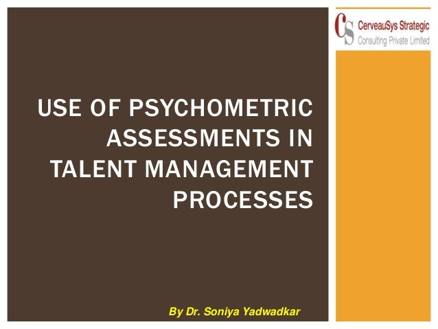 USE OF PSYCHOMETRIC ASSESSMENTS IN TALENT MANAGEMENT PROCESSES  By Dr. Soniya Yadwadkar