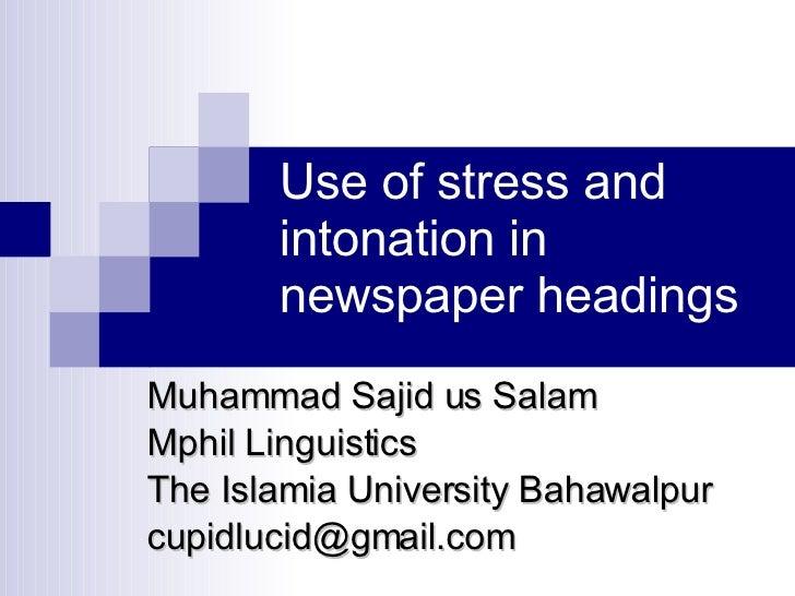 Use of stress and intonation in newspaper headings Muhammad Sajid us Salam Mphil Linguistics The Islamia University Bahawa...