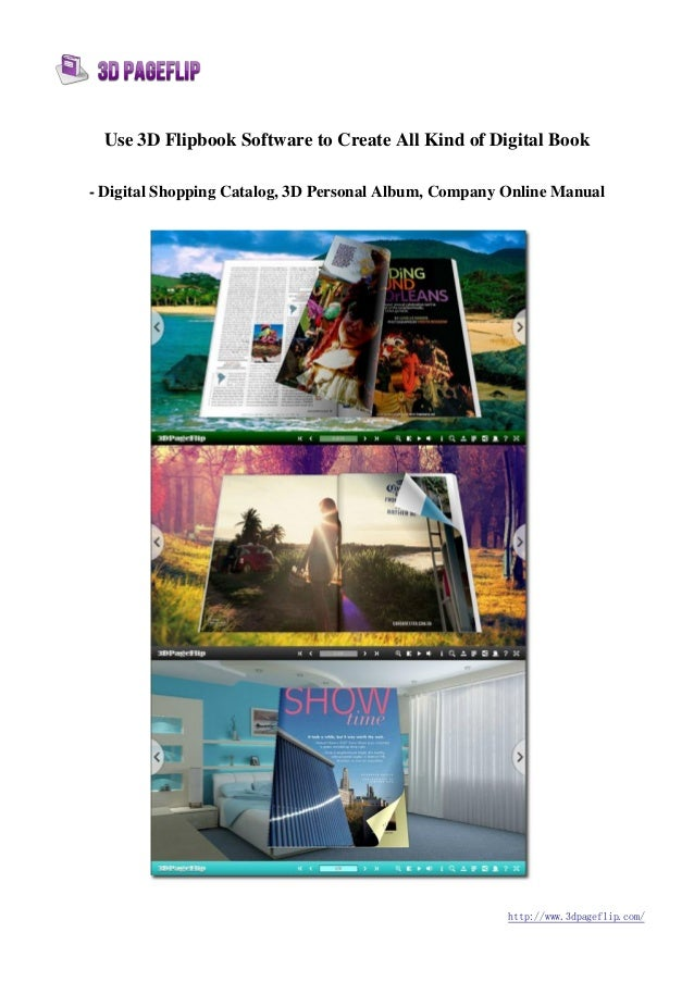 http://www.3dpageflip.com/Use 3D Flipbook Software to Create All Kind of Digital Book- Digital Shopping Catalog, 3D Person...