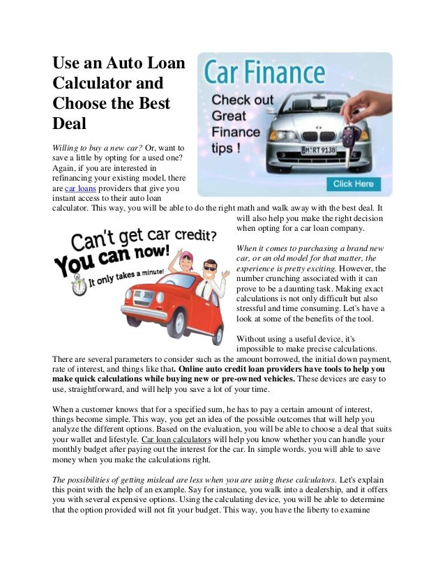 Use an Auto Loan Calculator and Choose the Best Deal Willing to buy a new car? Or, want to save a little by opting for a u...