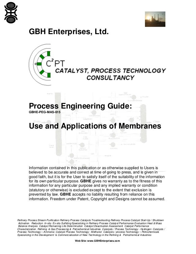 GBH Enterprises, Ltd.  Process Engineering Guide: GBHE-PEG-MAS-615  Use and Applications of Membranes  Information contain...