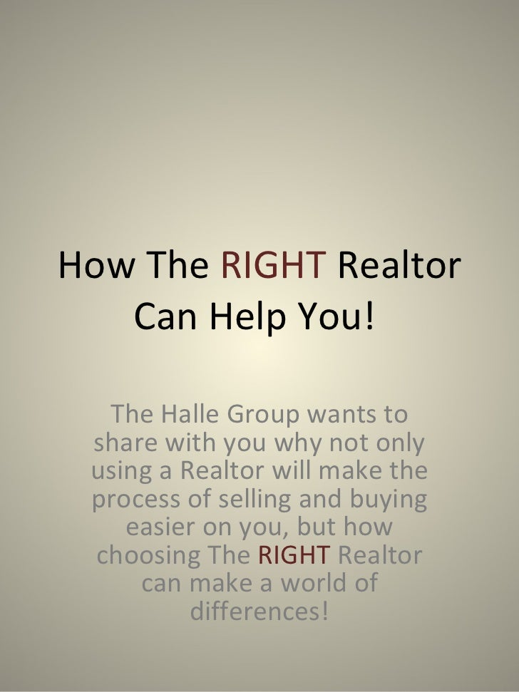 How The  RIGHT  Realtor Can Help You!  The Halle Group wants to share with you why not only using a Realtor will make the ...