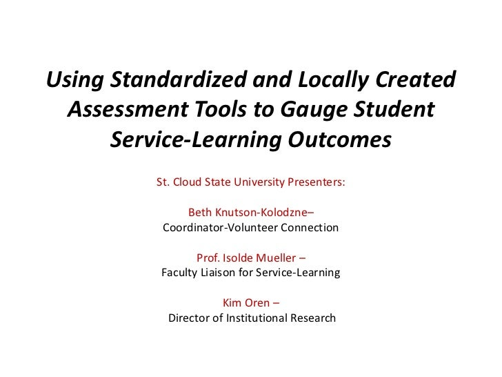 Using Standardized and Locally Created Assessment Tools to Gauge Student Service-Learning Outcomes<br />St. Cloud State Un...