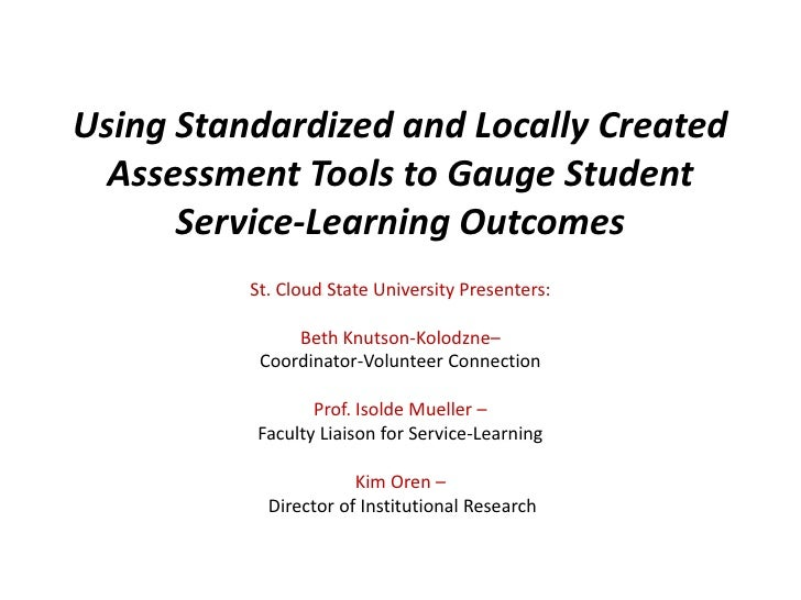 Using Standardized and Locally Created  Assessment Tools to Gauge Student      Service-Learning Outcomes          St. Clou...