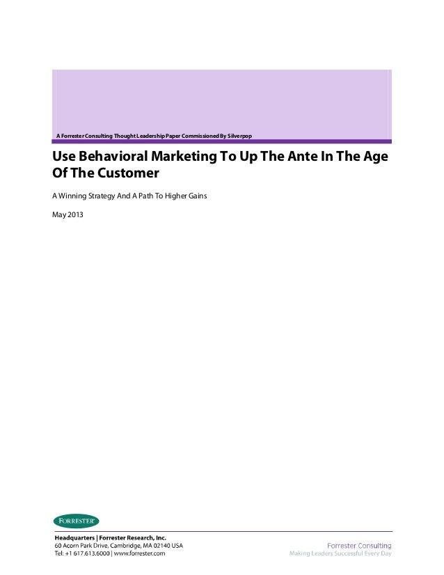 A Forrester Consulting Thought Leadership Paper Commissioned By Silverpop Use Behavioral Marketing To Up The Ante In The A...