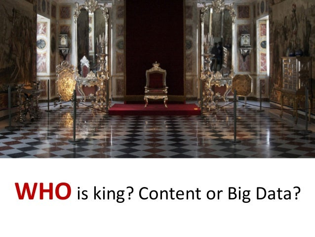 WHO	   is	   king?	   Content	   or	   Big	   Data?
