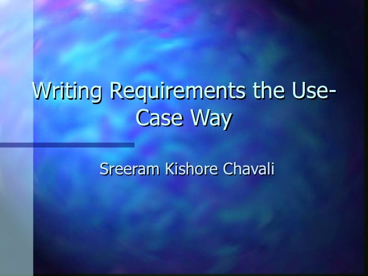 Writing Requirements the Use-Case Way Sreeram Kishore Chavali