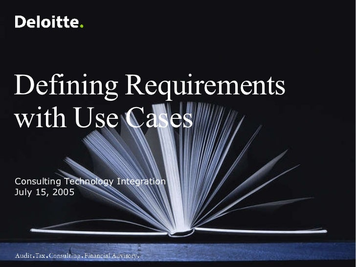 Defining Requirements with Use Cases Consulting Technology Integration July 15, 2005
