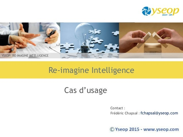 YSEOP: RE-IMAGINE INTELLIGENCE Re-imagine Intelligence Contact : Frédéric Chapsal : fchapsal@yseop.com Cas d'usage