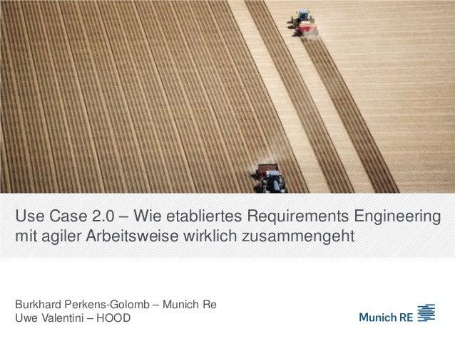 Use Case 2.0 – Wie etabliertes Requirements Engineering mit agiler Arbeitsweise wirklich zusammengeht Burkhard Perkens-Gol...