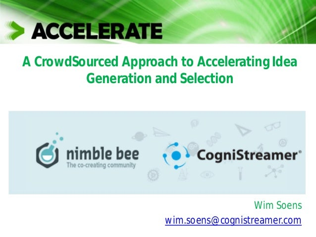 A CrowdSourced Approach to Accelerating Idea Generation and Selection Wim Soens wim.soens@cognistreamer.com