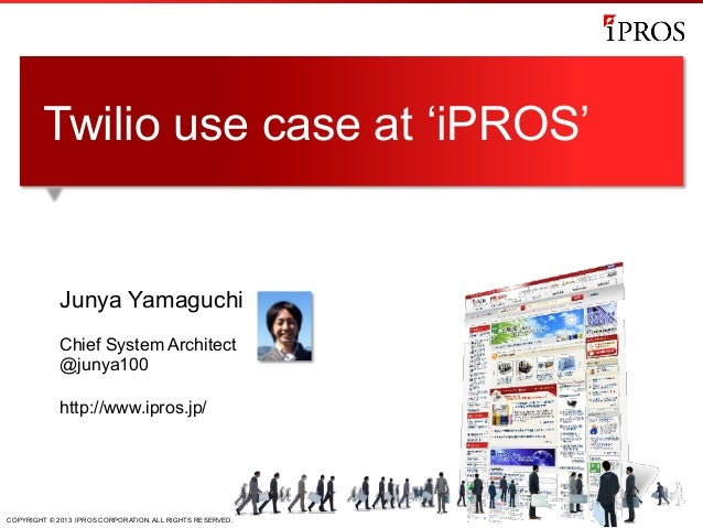 COPYRIGHT © 2013 IPROS CORPORATION. ALL RIGHTS RESERVED. Junya Yamaguchi Chief System Architect @junya100 http://www.ipros...