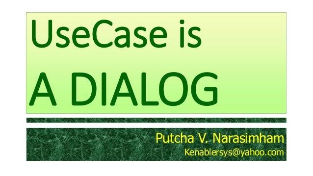 UseCase is  A DIALOG Putcha V. Narasimham Kenablersys@yahoo.com