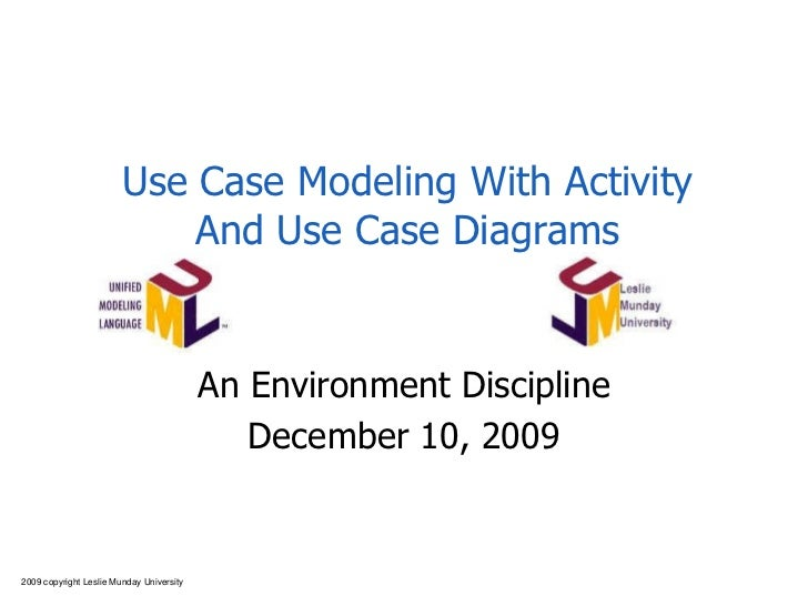 Use Case Modeling With Activity And Use Case Diagrams An Environment Discipline June 8, 2009