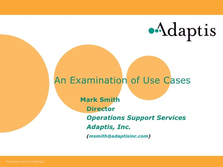 An Examination of Use Cases  Mark Smith  Director Operations Support Services Adaptis, Inc. ( [email_address] )