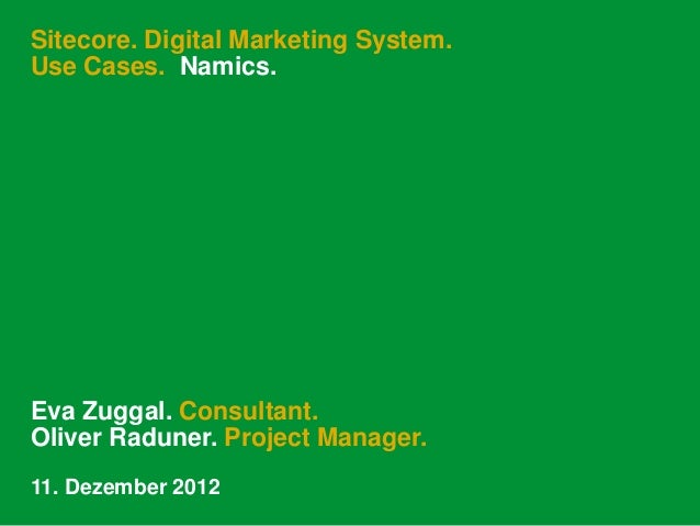 Sitecore. Digital Marketing System.Use Cases. Namics.Eva Zuggal. Consultant.Oliver Raduner. Project Manager.11. Dezember 2...