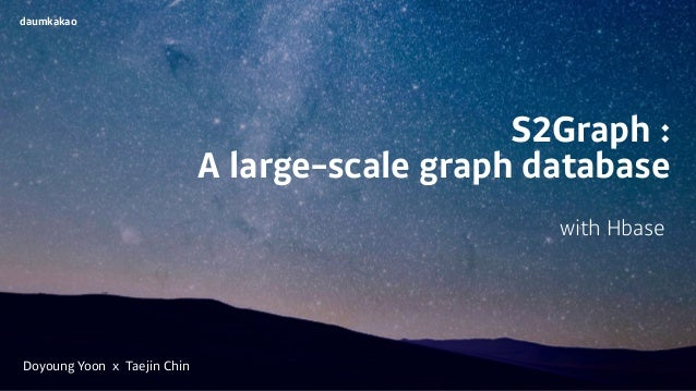 S2Graph : A large-scale graph database with Hbase daumkakao Doyoung Yoon x Taejin Chin