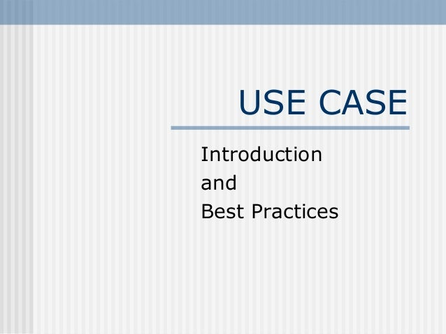 USE CASE Introduction and Best Practices