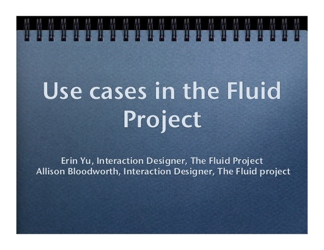 Use cases in the Fluid Project Erin Yu, Interaction Designer, The Fluid Project Allison Bloodworth, Interaction Designer, ...