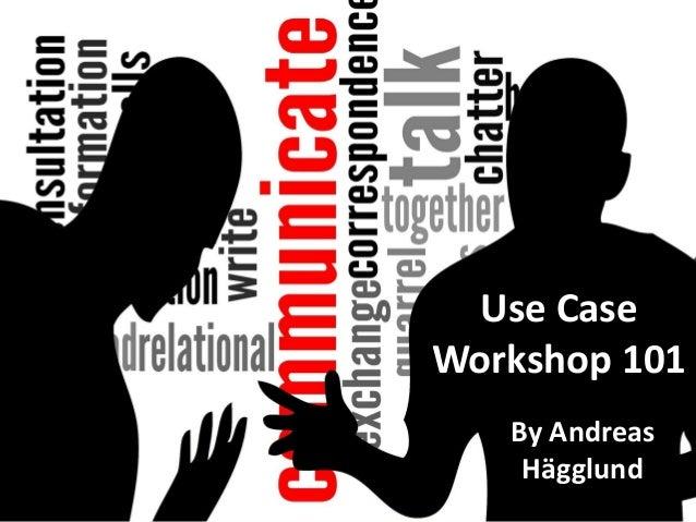 Use Case Workshop 101  By Andreas Hägglund