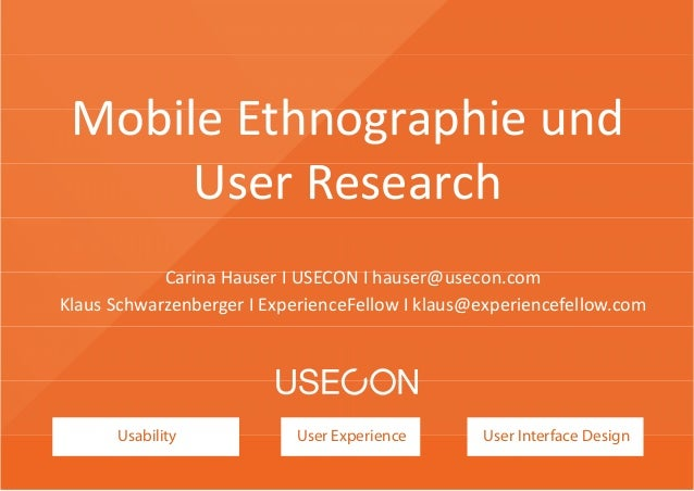 Usability User Experience User Interface Design Mobile Ethnographie und  User Research Carina Hauser I USECON I hauser@use...