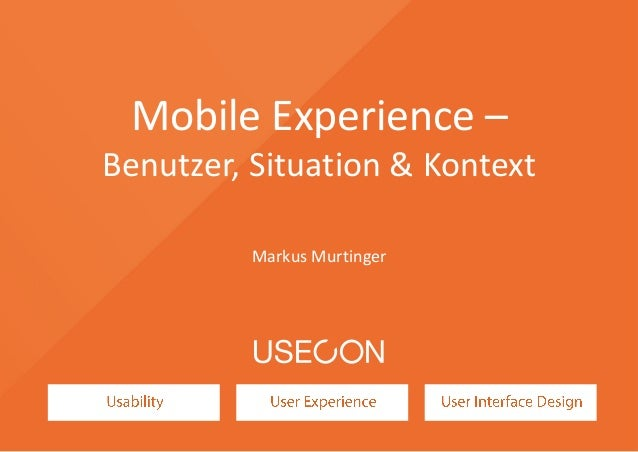 Mobile Experience – Benutzer, Situation & Kontext Markus Murtinger