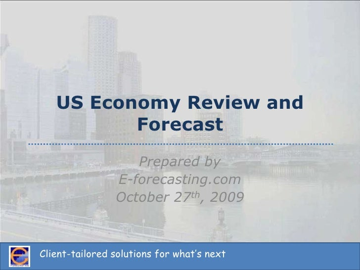 US Economy Review and Forecast<br />Prepared by<br />E-forecasting.com<br />October 27th, 2009<br />