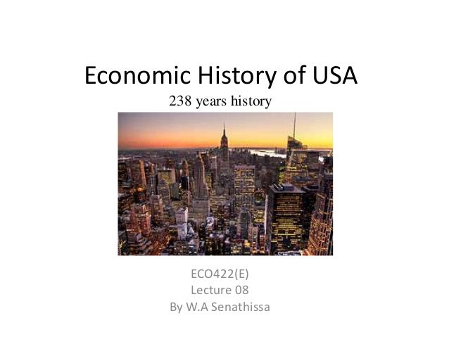 Economic History of USA 238 years history ECO422(E) Lecture 08 By W.A Senathissa