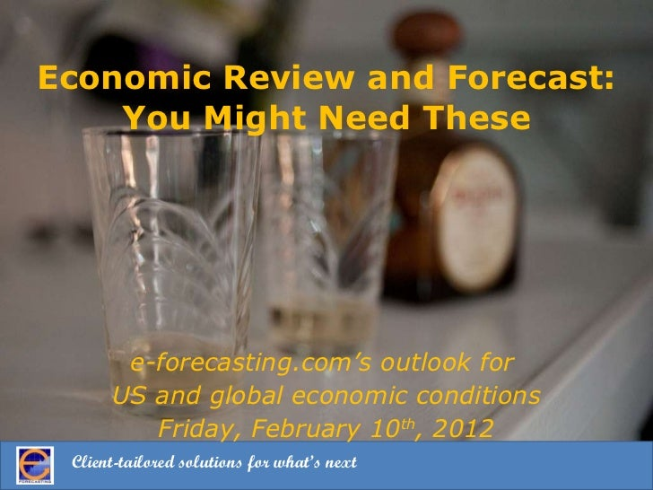 Economic Review and Forecast: You Might Need These e-forecasting.com's outlook for  US and global economic conditions Frid...