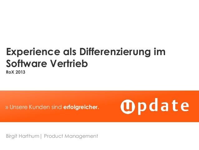 Experience als Differenzierung im Software Vertrieb RoX 2013  » Unsere Kunden sind erfolgreicher.  Birgit Harthum| Product...