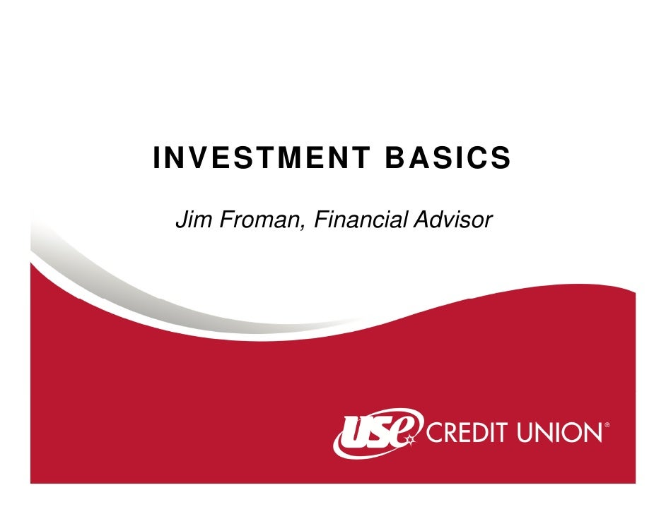 INVESTMENT BASICS Jim Froman, Financial Advisor