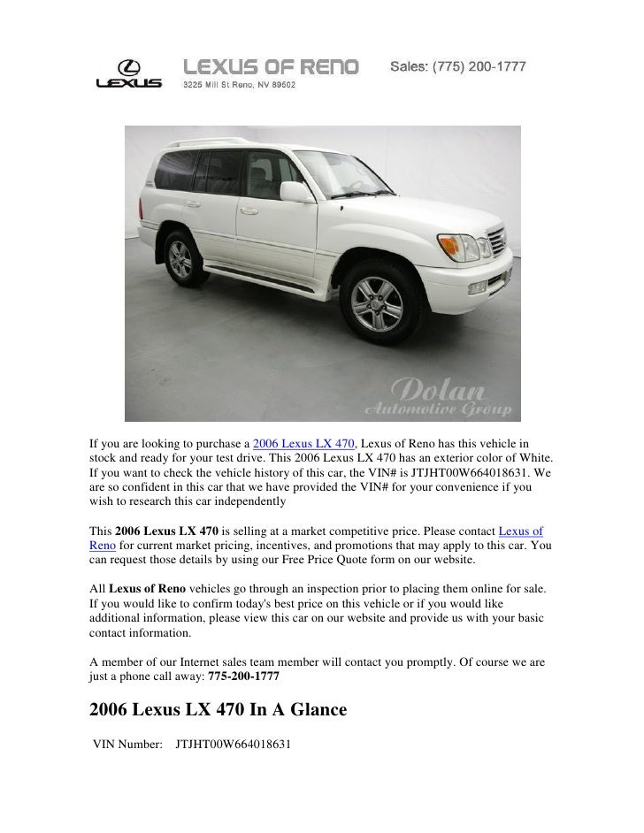 If you are looking to purchase a 2006 Lexus LX 470, Lexus of Reno has this vehicle instock and ready for your test drive. ...